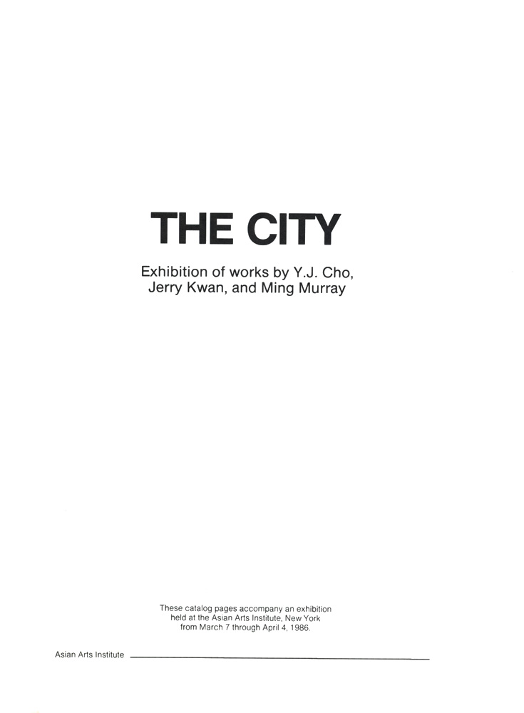 THE CITY: Exhibition of Works by Y. J. Cho, Jerry Kwan, and Ming Murray, catalog, title page